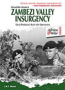 Zambezi Valley Insurgency: Early Rhodesian Bush War Operations   -   JRT Wood