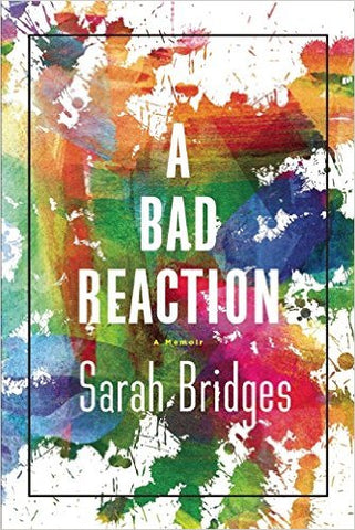 A Bad Reaction: A Memoir by Sarah Bridges