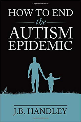 How to End the Autism Epidemic by J.B.  Handley