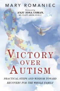 Victory over Autism Practical Steps and Wisdom toward Recovery for the Whole Family By Mary Romaniec