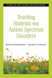 Teaching Students with Autism Spectrum Disorders by Roger Pierangelo and George Giuliani