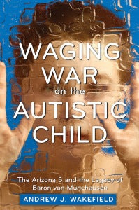 Waging War on the Autistic Child by Andrew Wakefield