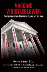 Vaccine Whistleblower: Exposing Autism Research Fraud at the CDC by Kevin Barry