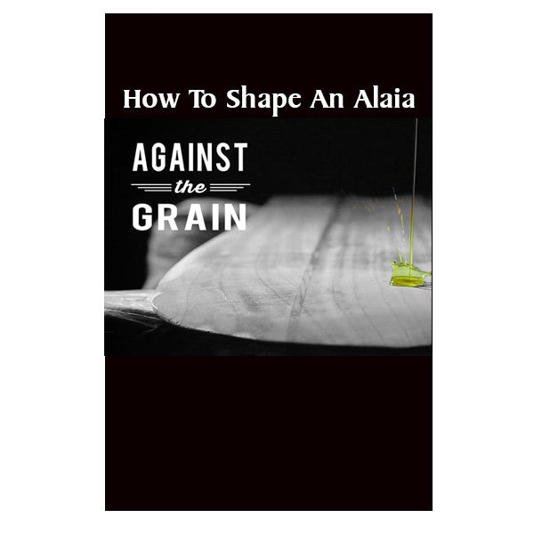 How To Shape An Alaia (FREE) - Wave Tribe | Share The Stoke ®