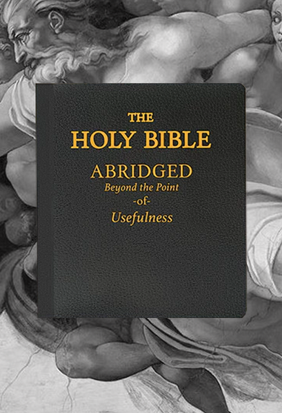 The Holy Bible: Abridged Beyond the Point of Usefulness