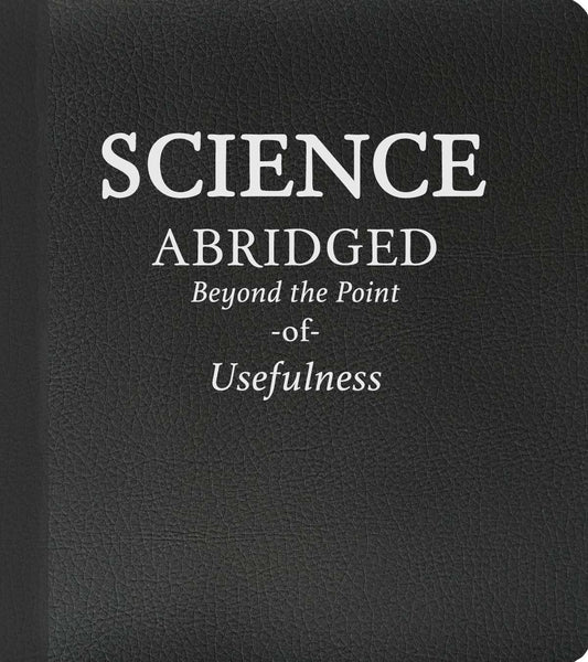 Science: Abridged Beyond the Point of Usefulness