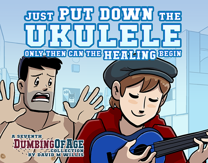 Dumbing of Age Vol. 7: Just Put Down The Ukulele - Ebook from Dumbing of Age - Webcomic Merchandise
