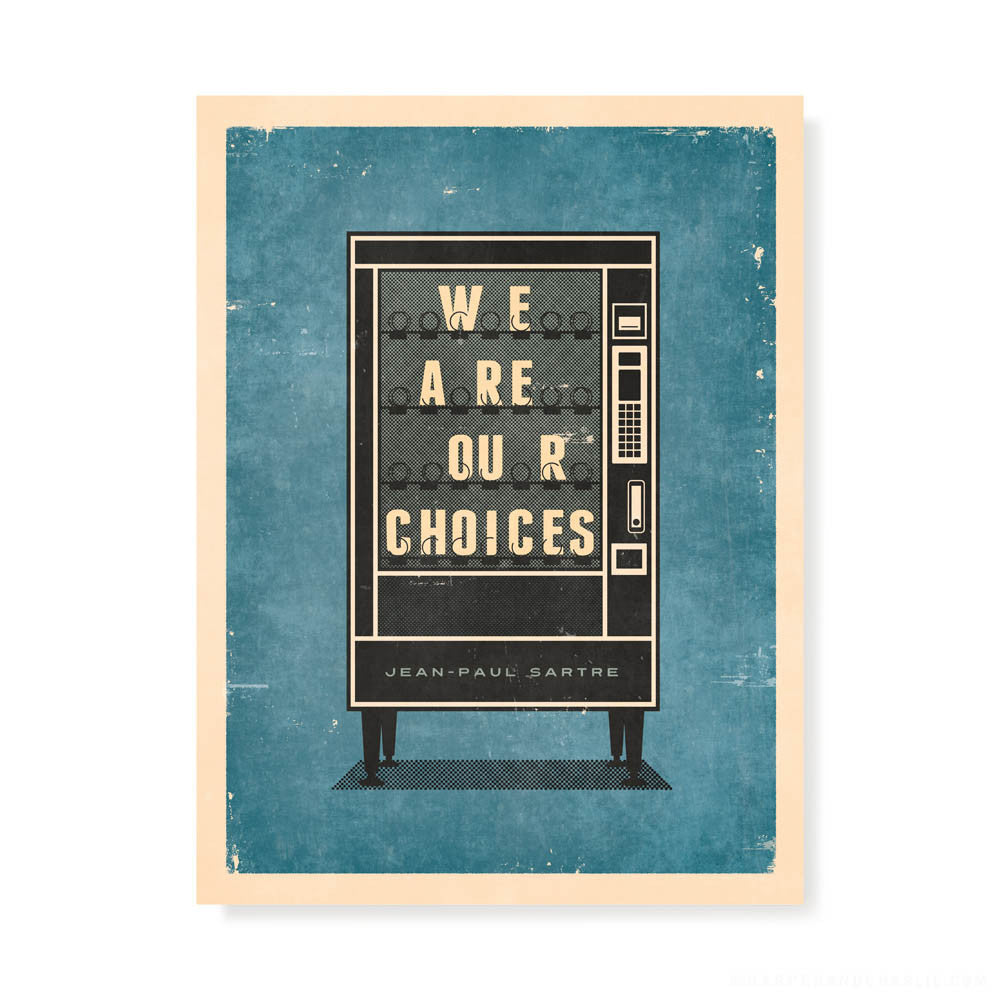 'We Are Our Choices' Jean-Paul Sartre Quote Colour Print