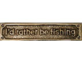 "Brass Sign ""I'd rather be fishing"""
