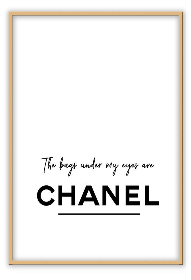 The Bags Under My Eyes Are Chanel Fashion Black And White Typography Simplicity Chanel Fancy Brands Luxury Print Wall Print