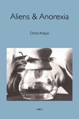 Chris Kraus, Aliens and Anorexia