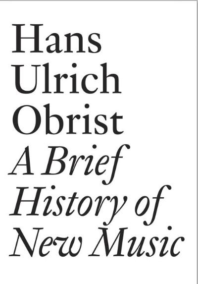 Hans Ulrich Obrist A Brief History of New Music *signed