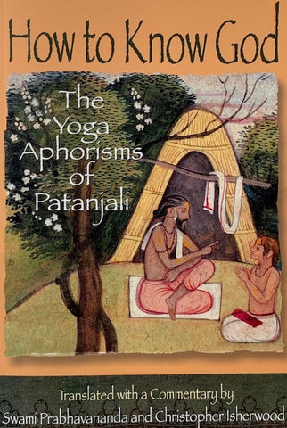 Swami Prabhavananda and Christopher Isherwood, How to Know God, The Yoga Aphorisms of Patanjali - Claire de Rouen Books