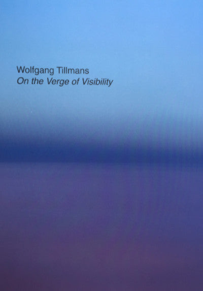 Wolfgang Tillmans, On the Verge of Visibility - Claire de Rouen Books