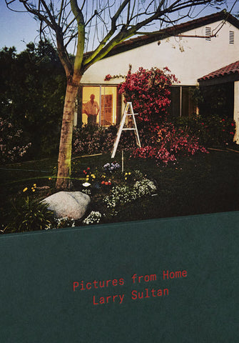 Larry Sultan, Pictures from Home - Claire de Rouen Books