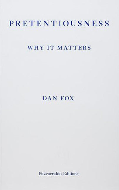 Dan Fox, Pretentiousness: Why It Matters - Claire de Rouen Books