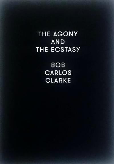 Bob Carlos Clarke, The Agony and The Ecstasy - Claire de Rouen Books