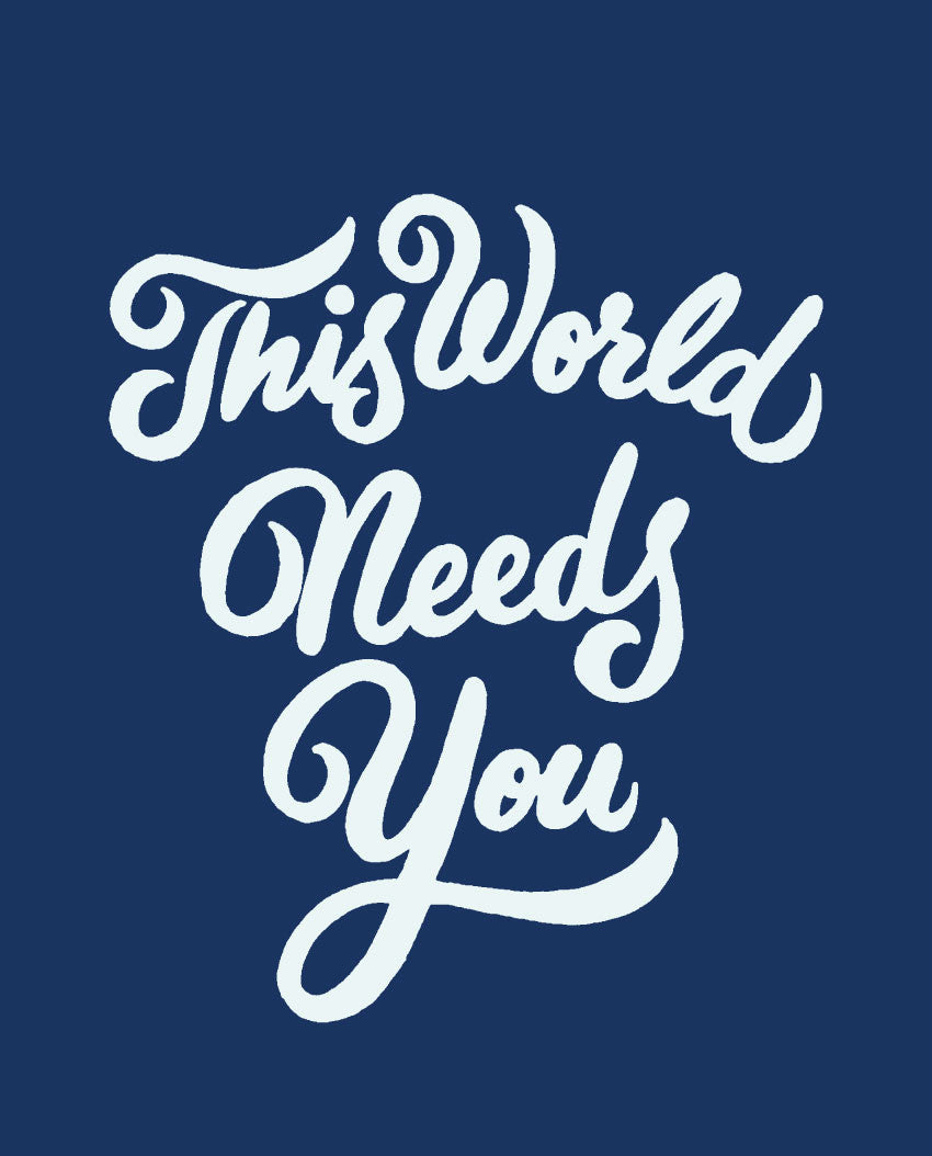 This World Needs You Tee