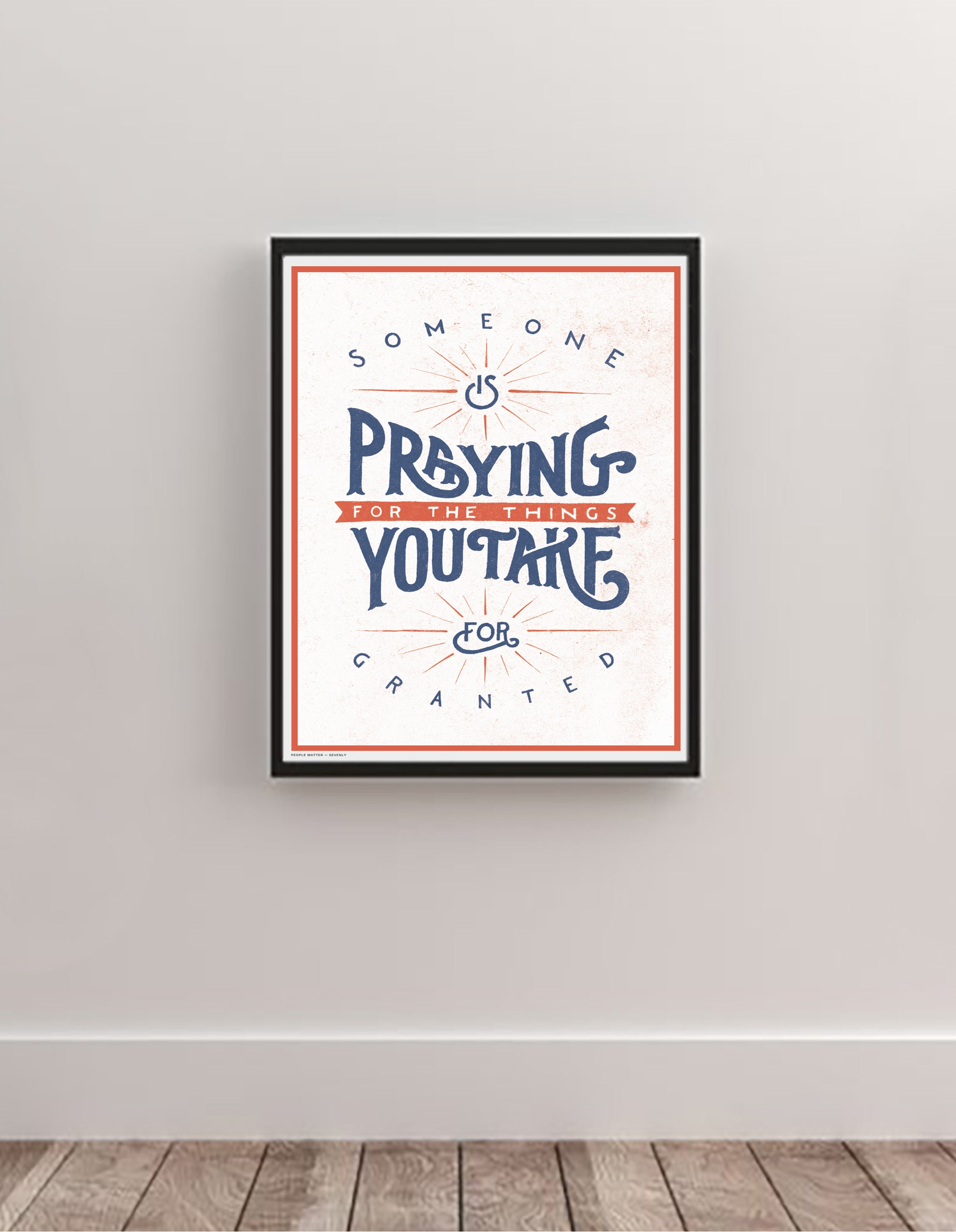 Someone Is Praying For The Things You Take For Granted - Wall Art