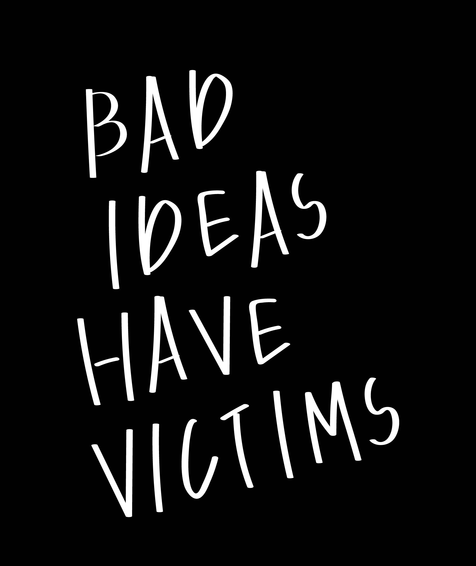 BAD IDEAS HAVE VICTIMS - SCRIPT - Mens Premium Fitted Graphic Tee