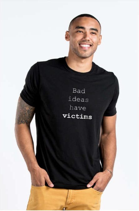 BAD IDEAS HAVE VICTIMS - TEXT - Mens Premium Fitted Graphic Tee