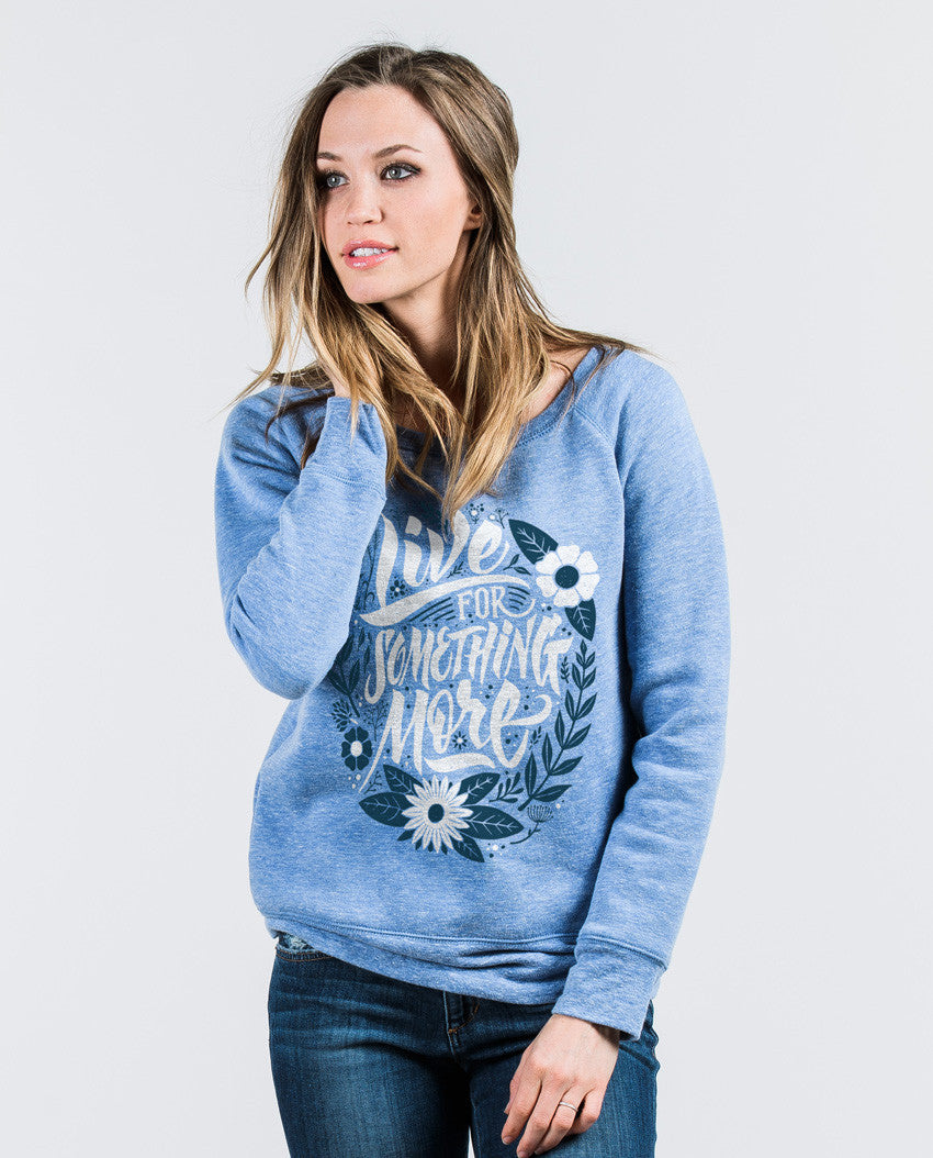 Live For Something More Slouchy Sweatshirt