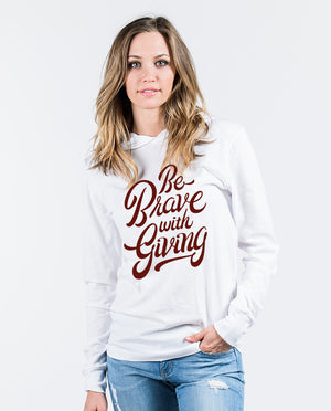 Be Brave With Giving Unisex Long Sleeve Hoodie