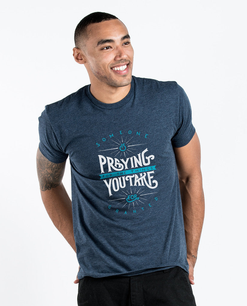 SOMEONE IS PRAYING FOR THE THINGS YOU TAKE FOR GRANTED Mens Premium Fitted Tee