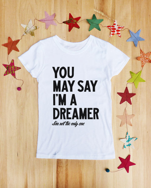 You May Say I'm A Dreamer Girls White Tee
