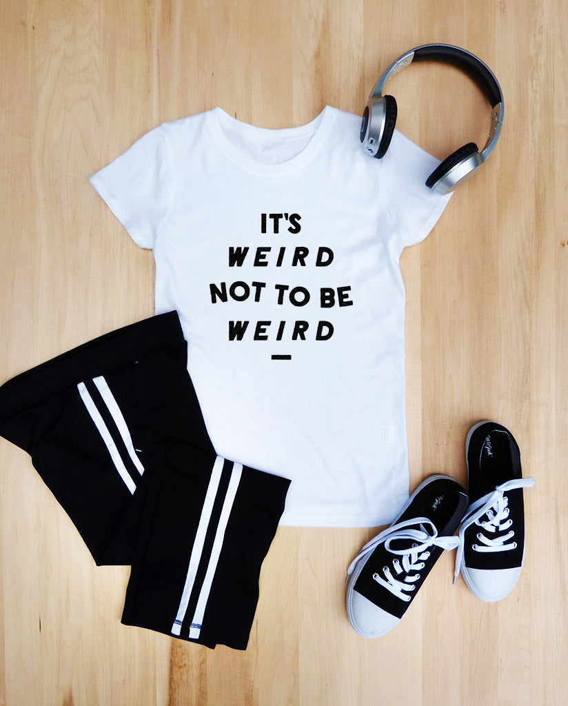 It's Weird Not To Be Weird Girls White Tee