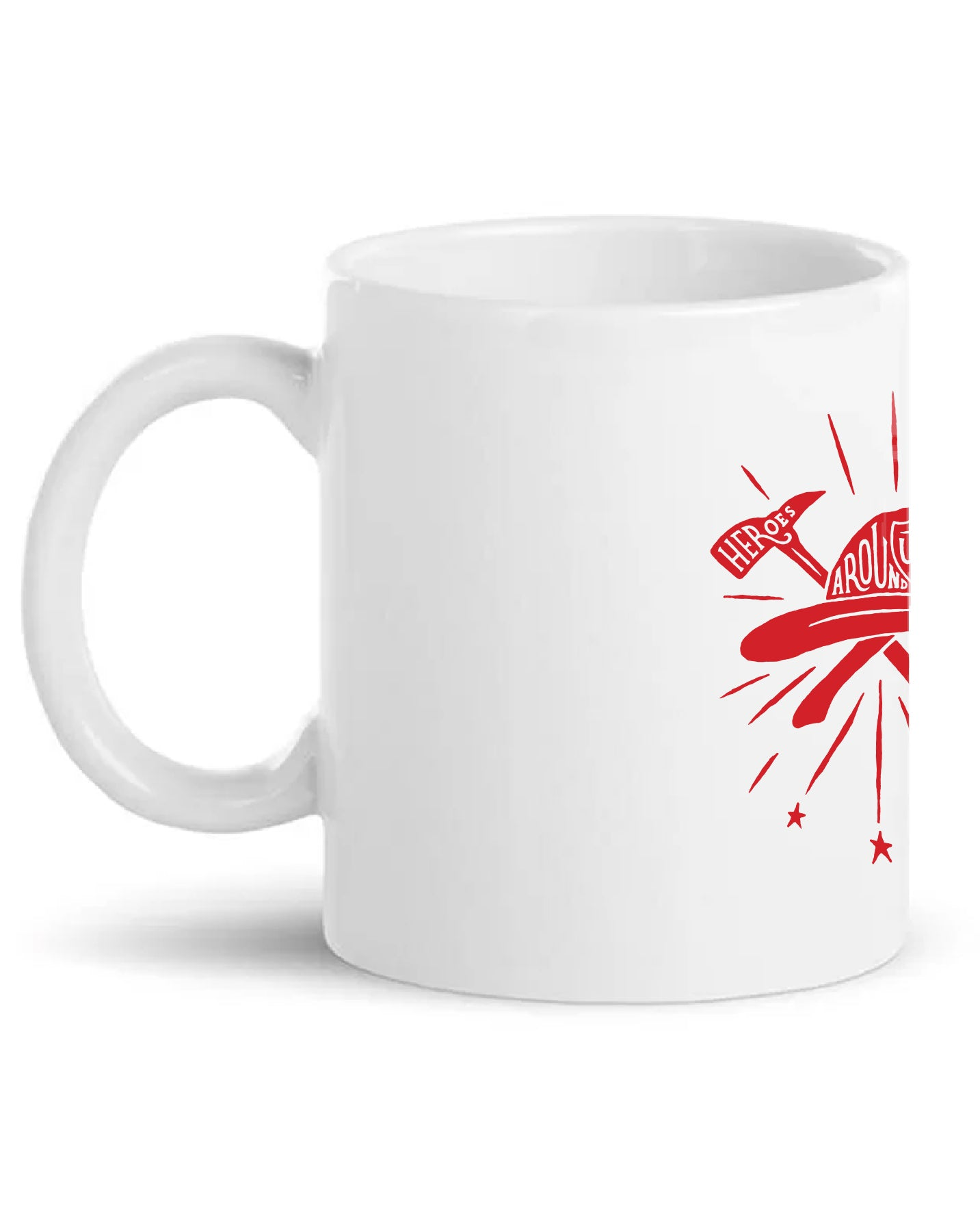 HEROES ARE ALL AROUND US Coffee Mug