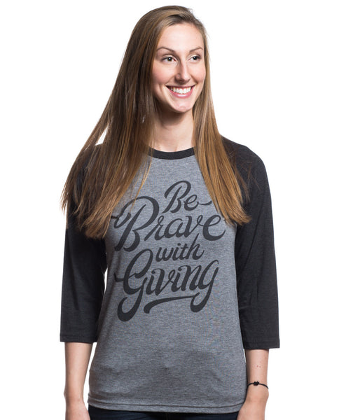 Be Brave With Giving Womens Baseball Tee