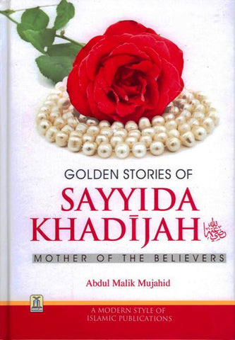 Golden Stories of Sayyida Khadija: Mother of the Believers