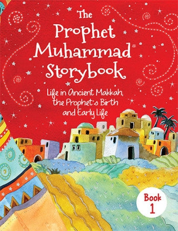 The Prophet Muhammad Storybook 1: Life in Ancient Makkah, the Prophet's Birth, and Early Life