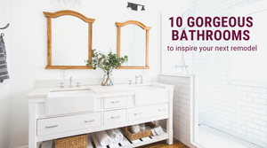 10 Gorgeous Bathrooms to Inspire Your Remodel