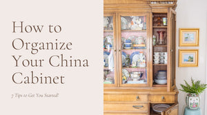 Organize & Style Your China Cabinet With These 7 Tips