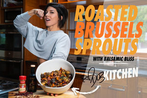 ROASTED BRUSSELS SPROUTS - With Balsamic Bliss