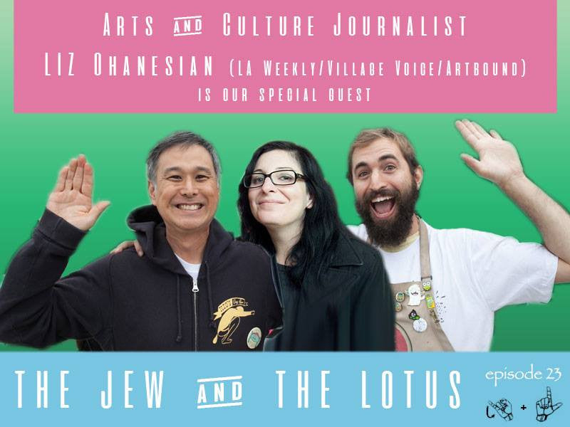 The Jew and The Lotus Podcast Episode 23 with Guest Liz Ohanesian