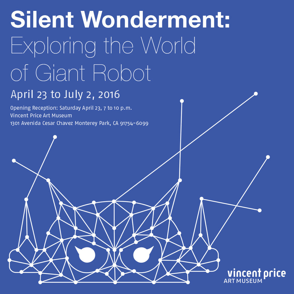 Giant Robot at Vincent Price Art Museum: Silent Wonderment: Exploring the World of Giant Robot