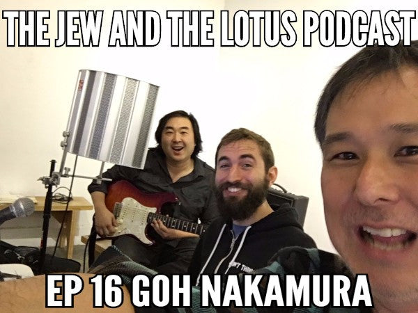 The Jew and The Lotus Episode 16 - Goh Nakamura