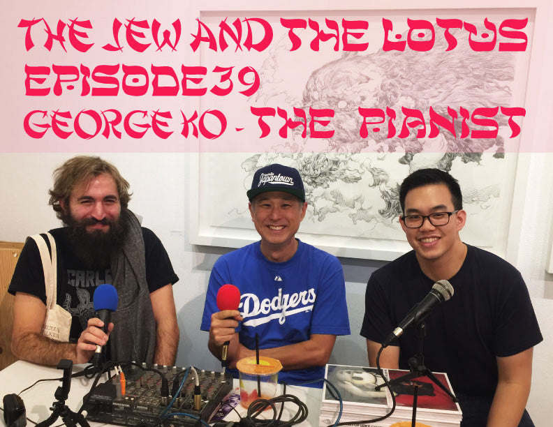 The Jew and The Lotus Episode 39 Classical Concert Pianist George Ko
