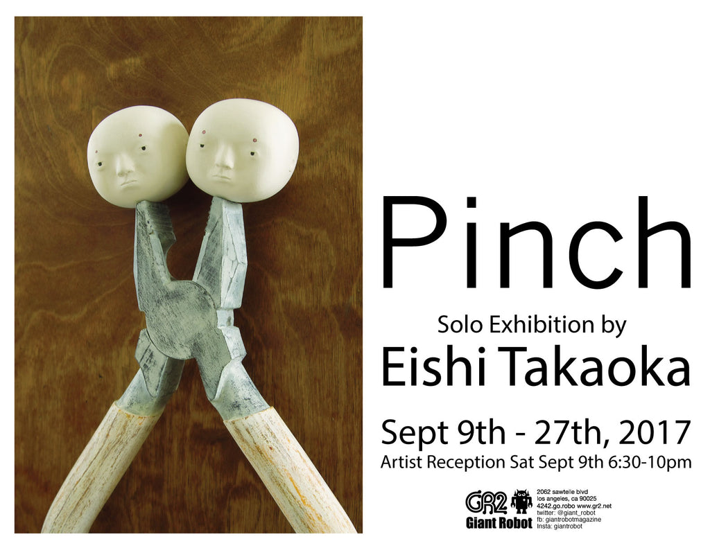Pinch by Eishi Takaoka Exhibition Sept 9th - Sept 27th, 2017