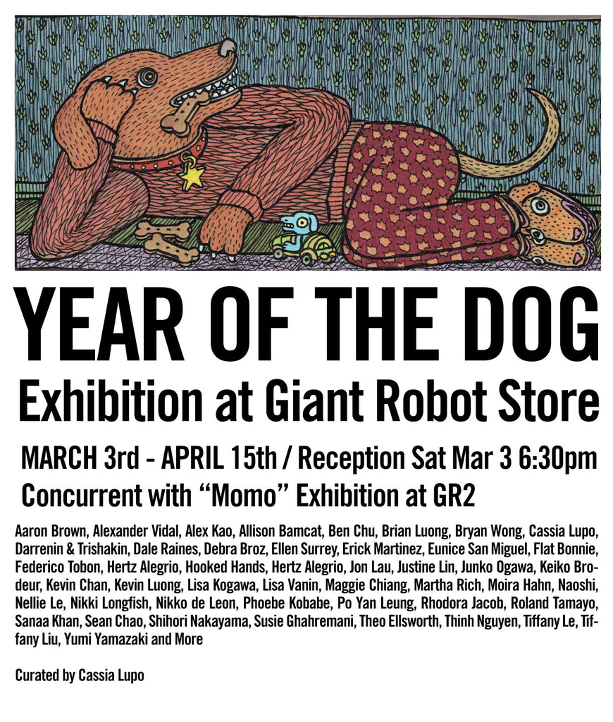 Giant Robot Store Presents Year of the Dog March 3 - April 15