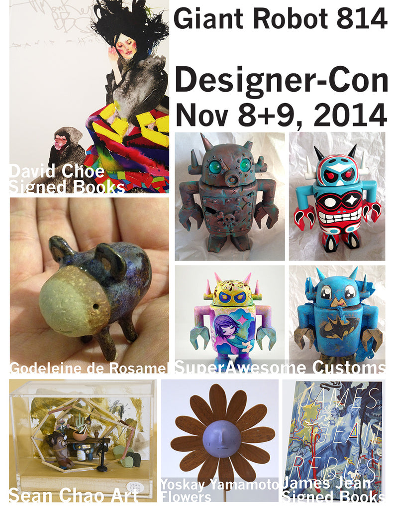 Designer Con X Giant Robot - Exclusives Choe, Jean, SuperAwesome, Yamamoto, Chao, Dehara, de Rosamel and more