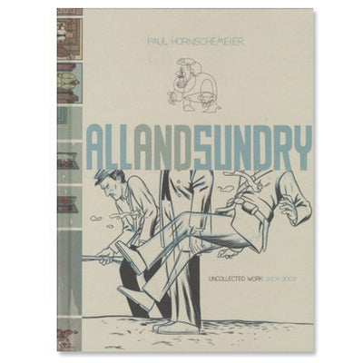 Paul Hornschemeier - All And Sundry : Uncollected Work 2004-2009