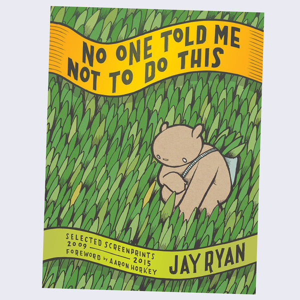 Jay Ryan - No One Told Me to Do This: Selected Screenprints, 2009-2015