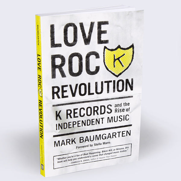 Mark Baumgarten - Love Rock Revolution: K Records and the Rise of Independent Music