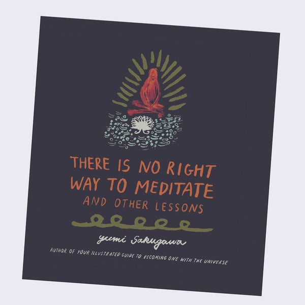 Yumi Sakugawa - There Is No Right Way to Meditate: And Other Lessons