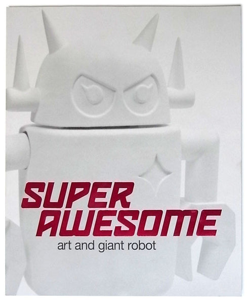 Giant Robot - SuperAwesome: Art and Giant Robot Catalog