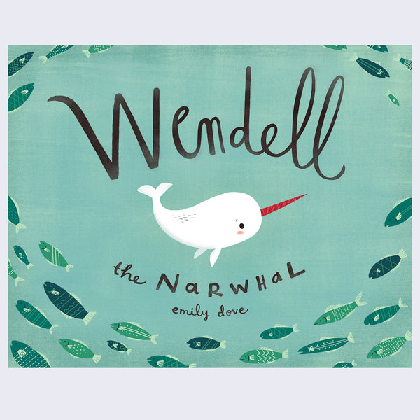 Wendell the Narwhal by Emily Dove